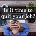 13 signs that it is time to quit your job