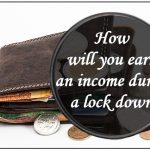 How will you earn money during a lockdown